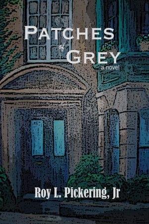 Sneak Peek:  Patches of Grey by Roy L. Pickering Jr.