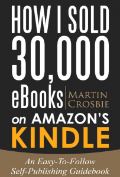 How I Sold 30,000 eBooks on Amazon's Kindle-An Easy-To-Follow Self-Publishing Guidebook