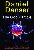 The God Particle by Daniel Danser 120x177