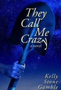They Call Me Crazy by Kelly Stone Gamble 120x177