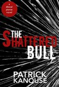 the shattered bull by patrick kanouse