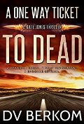 A One Way Ticket to Dead by DV Berkom